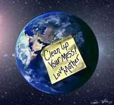 Clean up your mess.. love mother earth