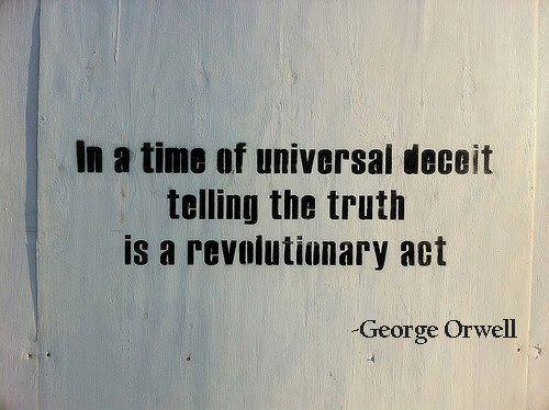 In a time of Universal deceit telling the truth becomes a revolutionary act.