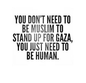 you don't need to be a muslim to stand up for Gaza
